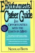 The Environmental Career Guide: Job Opportunities with the Earth in Mind - Nicholas Basta - ...
