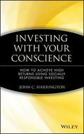Investing With Your Conscience How to Achieve High Returns Using Socially Responsible Investing