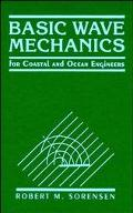 Basic Wave Mechanics For Coastal and Ocean Engineers