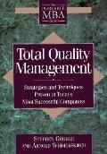 Total Quality Management Strategies and Techniques Proven at Today's Most Successful Companies
