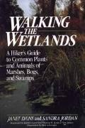 Walking the Wetlands: A Hiker's Guide to Common Plants and Animals of Marshes, Bogs, and Swamps