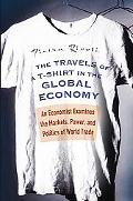 Travels Of A T-Shirt In The Global Economy An Economist Examines The Markets, Power, And Pol...