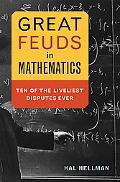 Great Feuds in Mathematics Ten of the Liveliest Disputes Ever