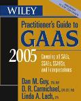 Wiley Practitioner's Guide To Gaas 2005 Covering All Sass, Ssaes, Ssarss, And Interpretations