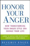 Honor Your Anger How Transforming Your Anger Style Can Change Your Life