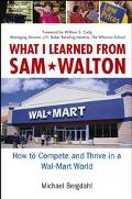 What I Learned from Sam Walton How to Compete and Thrive in a Wal-Mart World