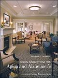 Design Innovations For Aging And Alzheimer's Creating Caring Environments