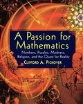 Passion For Mathematics Numbers, Puzzles, Madness, Religion, And The Quest For Reality