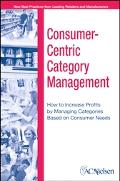 Customer-Centric Category Management How to Increase Profits by Managing Categories Based on...