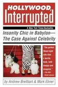 Hollywood, Interrupted Insanity Chic In Babylon - The Case Against Celebrity