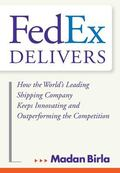 Fedex Delivers How The World's Leading Shipping Company Keeps Innovating And Outperforming The Competition