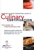 American Culinary Federation's Guide To Culinary Certification The Mark of Professionalism