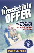 Irresistible Offer How To Sell Your Product Or Service In 3 Seconds Or Less