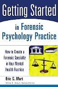 Getting Started in Forensic Psychology Practice How to Create a Forensic Specialty in Your M...