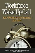 Workforce Wake-Up Call Your Workforce Is Changing, Are You?