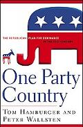 One Party Country The Republican Plan for Dominance in the 21st Century