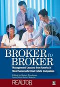 Broker to Broker Management Lessons from America's Most Successful Real Estate Companies