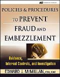 Policies and Procedures to Prevent Fraud And Embezzlement Guidance, Internal Controls, and I...