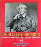 Truth against the World: Frank Lloyd Wright Speaks for an Organic Architecture