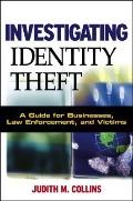 Investigating Identity Theft A Guide for Businesses, Law Enforcement, and Victims