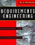 Requirements Engineering: Frameworks for Understanding