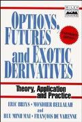 Options, Futures and Exotic Derivative Theory, Application and Practice