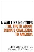 War Like No Other The Truth About China's Challenge to America
