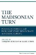 Madisonian Turn : Political Parties and Parliamentary Democracy in Nordic Europe