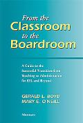 From the Classroom to the Boardroom A Guide to the Successful Transition from Teaching to Ad...