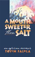 Mouth Sweeter Than Salt An African Memoir