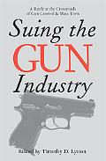 Suing the Gun Industry A Battle at the Crossroads of Gun Control and Mass Torts