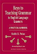 Keys to Teaching Grammar to English Language Learners: A Practical Handbook
