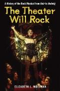 The Theater Will Rock: A History of the Rock Musical, from Hair to Hedwig