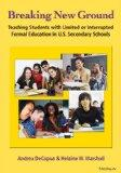 Breaking New Ground: Teaching Students with Limited or Interrupted Formal Education in U.S. ...