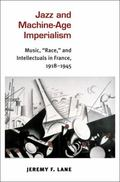 Jazz and Machine-Age Imperialism : Music, Race, and Intellectuals in France, 1918-1945