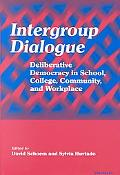Intergroup Dialogue Deliberative Democracy in School, College, Community, and Workplace