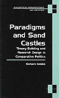 Paradigms and Sand Castles Theory Building and Research Design in Comparative Politics