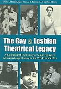 Gay & Lesbian Theatrical Legacy A Biographical Dictionary of Major Figures in american Stage...