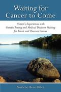 Waiting for Cancer to Come : Women�s Experiences with Genetic Testing and Medical Decision M...