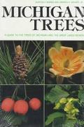 Michigan Trees A Guide to the Trees of Michigan and the Great Lakes Region