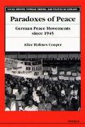 Paradoxes of Peace German Peace Movements Since 1945