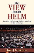 View from the Helm Leading the American University During an Era of Change