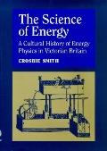 Science of Energy the Construction of Energy Physics nt he 19th Century