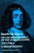 Benedict De Spinoza On the Improvement of the Understanding the Ethics Correspondence