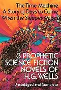 Three Prophetic Science Fiction Novels of H.G. Wells