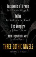 Castle of Otranto, Vathek, the Vampyre, and a Fragment of a Novel Three Gothic Novels