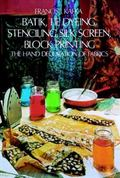 Batik Tie Dyeing Stenciling Silk Screen Block Printing The Hand Decoration of Fabrics