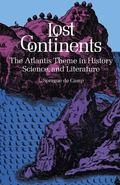 Lost Continents The Atlantis Theme in History, Science, and Literature