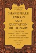 Shakespeare Lexicon and Quotation Dictionary A Complete Dictionary of All the English Words,...