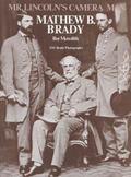 Mr. Lincoln's Camera Man, Mathew B. Brady